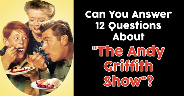 Can You Answer 12 Questions About The Andy Griffith Show