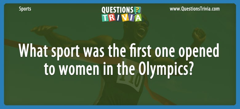 Question What Sport Was The First One Opened To Women In